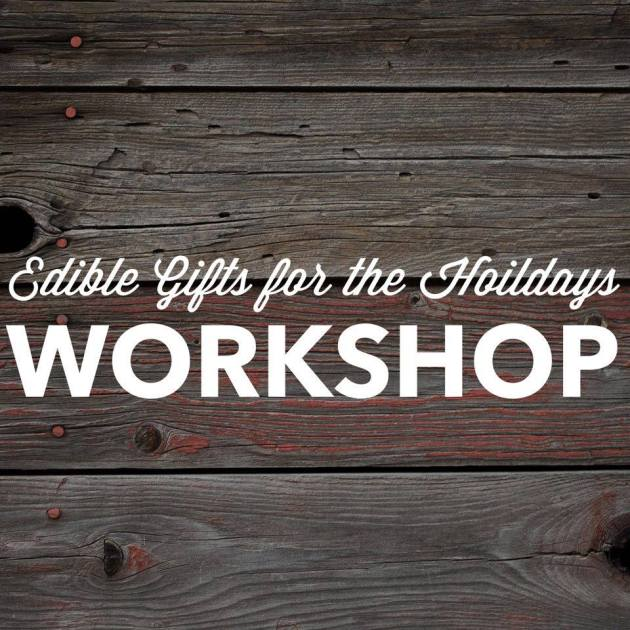 Edible Gifts for the Holidays Workshop