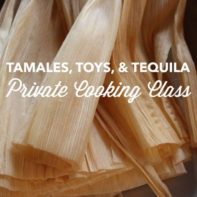 Tamales, Toys, and Tequila Private Class | Lola's Cocina